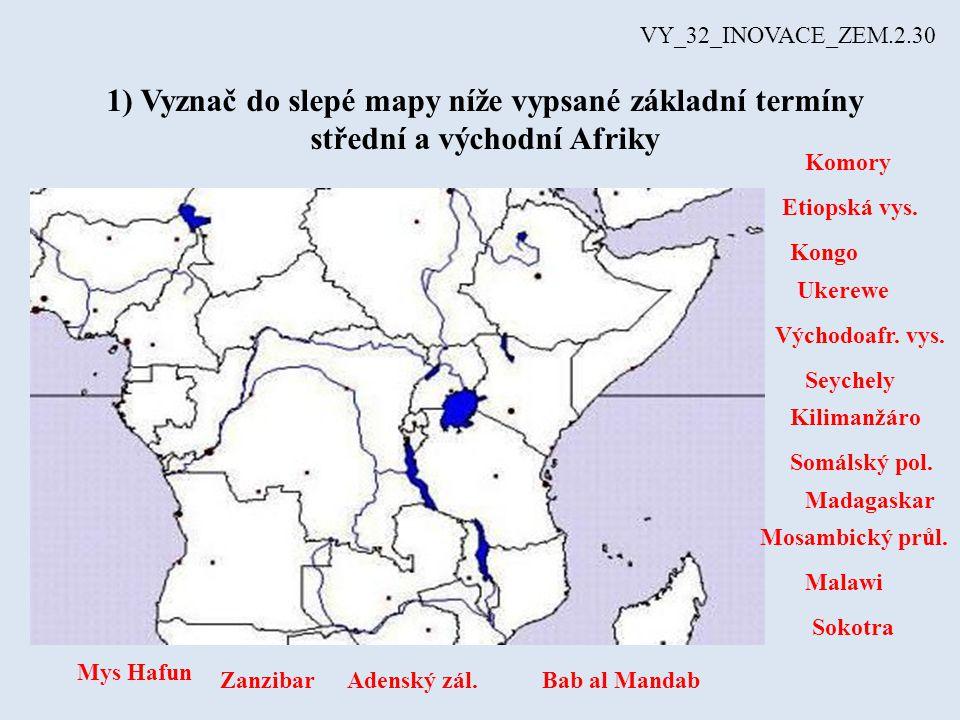 1) Vyznač do slepé mapy níže vypsané základní termíny střední a východní Afriky VY_32_INOVACE_ZEM.2.30 Komory Etiopská vys. Kongo Ukerewe Východoafr.
