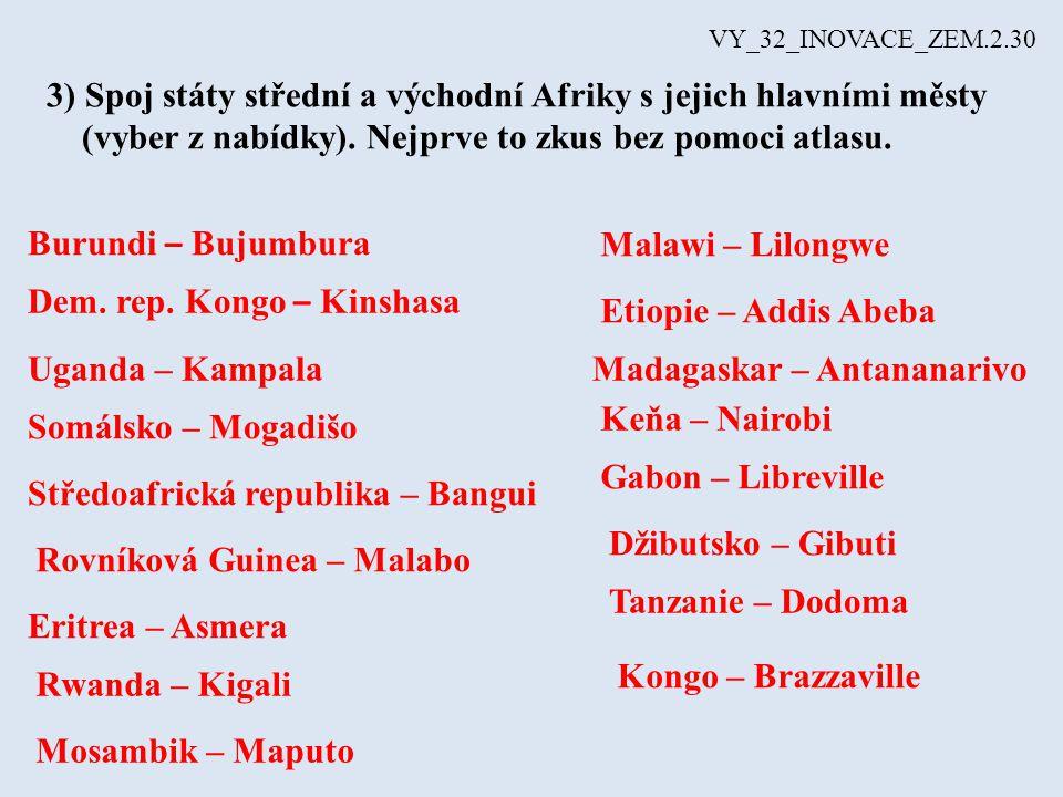 VY_32_INOVACE_ZEM.2.30 3) Spoj státy střední a východní Afriky s jejich hlavními městy (vyber z nabídky). Nejprve to zkus bez pomoci atlasu. Burundi –