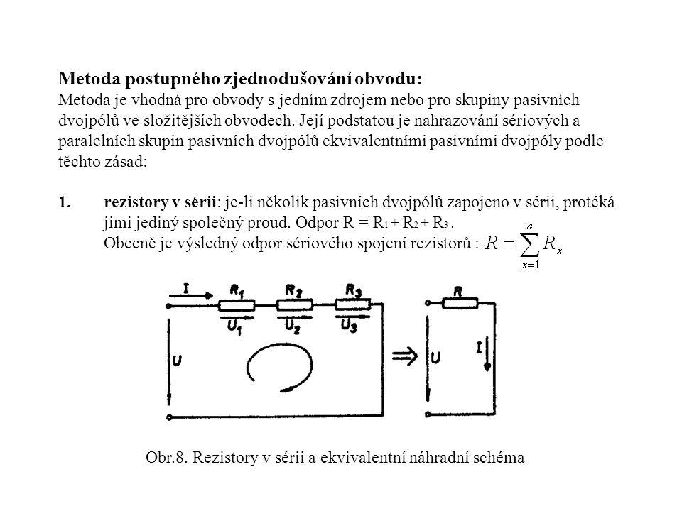 Metoda postupného zjednodušování obvodu: Metoda je vhodná pro obvody s jedním zdrojem nebo pro skupiny pasivních dvojpólů ve složitějších obvodech. Je