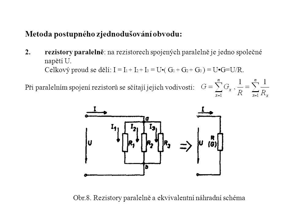 Metoda postupného zjednodušování obvodu: 2.rezistory paralelně: na rezistorech spojených paralelně je jedno společné napětí U. Celkový proud se dělí: