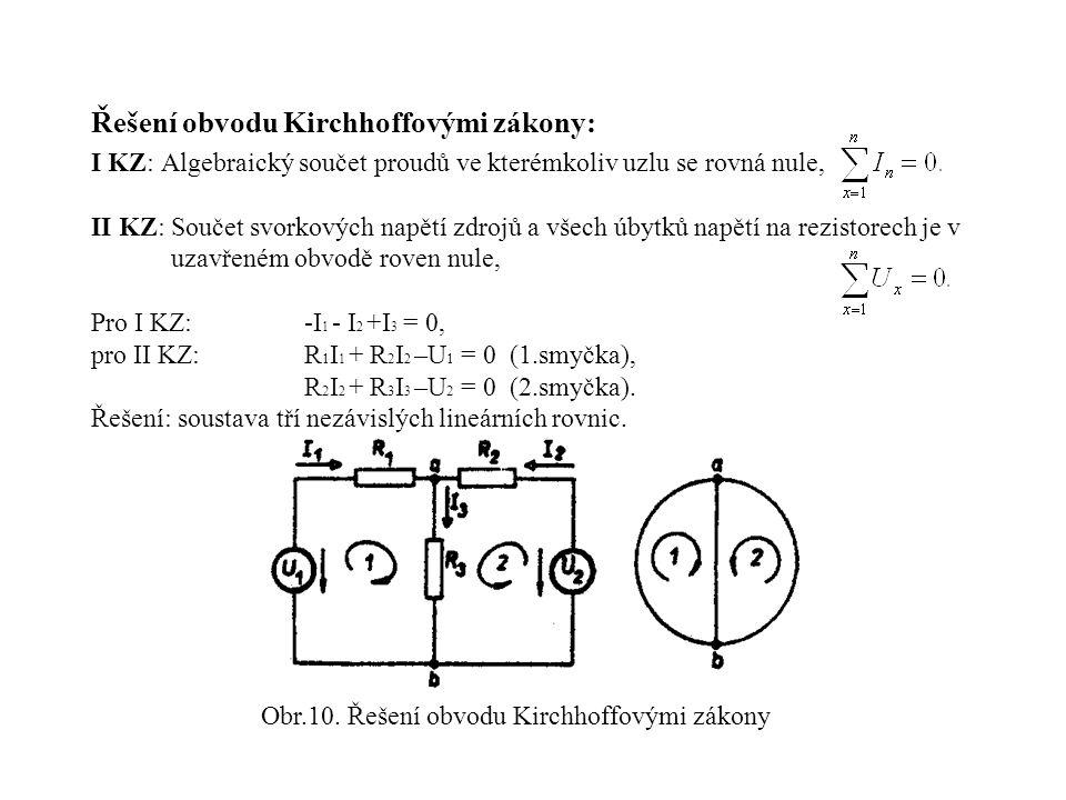 Řešení obvodu Kirchhoffovými zákony: I KZ: Algebraický součet proudů ve kterémkoliv uzlu se rovná nule, II KZ: Součet svorkových napětí zdrojů a všech