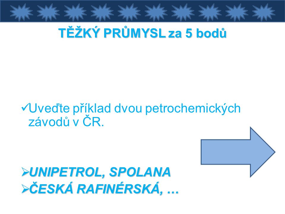 TĚŽKÝ PRŮMYSL za 5 bodů Uveďte příklad dvou petrochemických závodů v ČR.