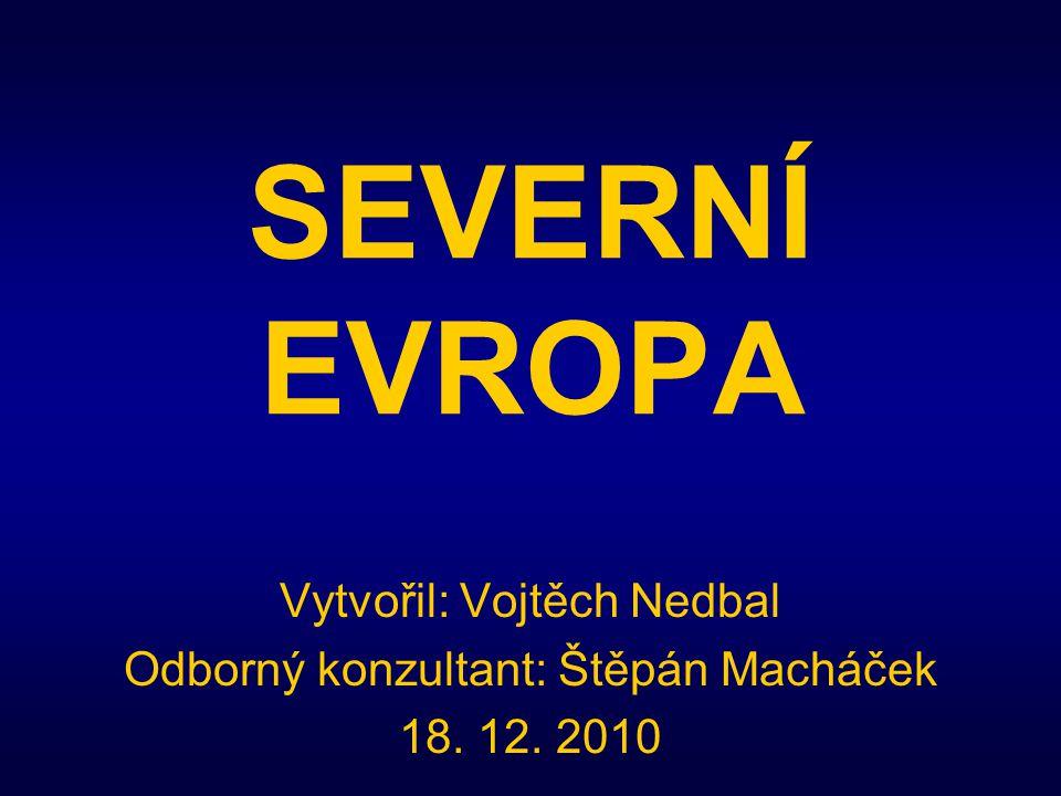 SEVERNÍ EVROPA Vytvořil: Vojtěch Nedbal Odborný konzultant: Štěpán Macháček 18. 12. 2010