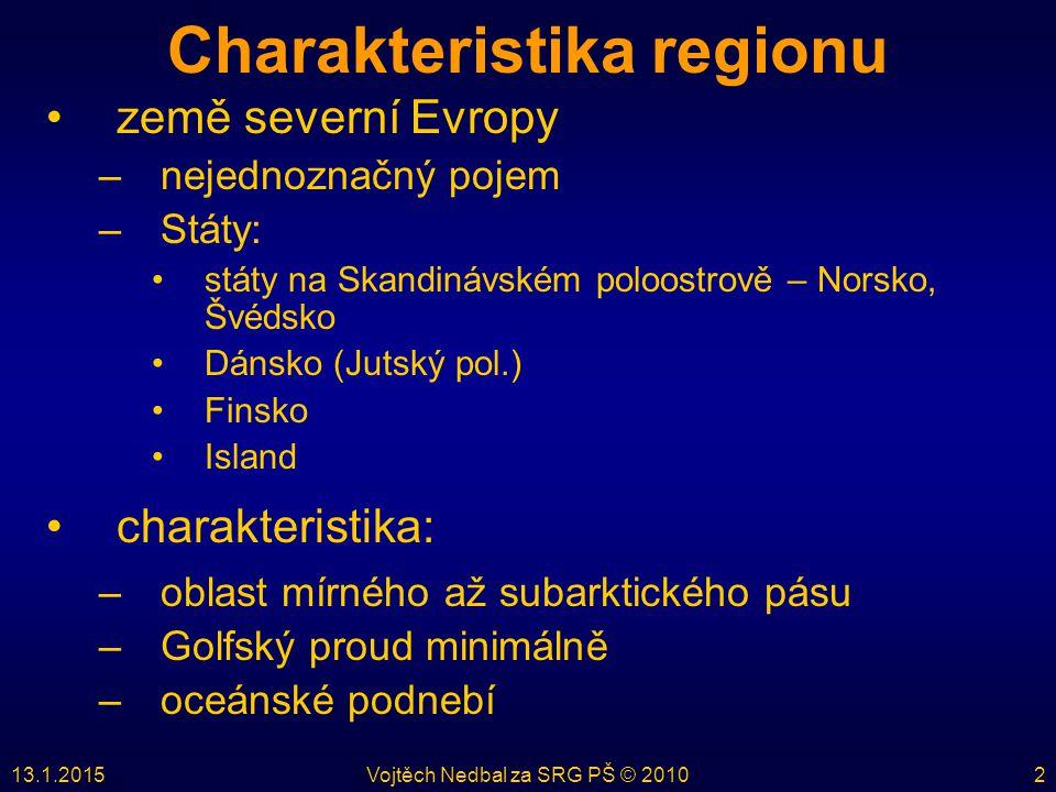 13.1.2015Vojtěch Nedbal za SRG PŠ © 20102 Charakteristika regionu země severní Evropy –nejednoznačný pojem –Státy: státy na Skandinávském poloostrově