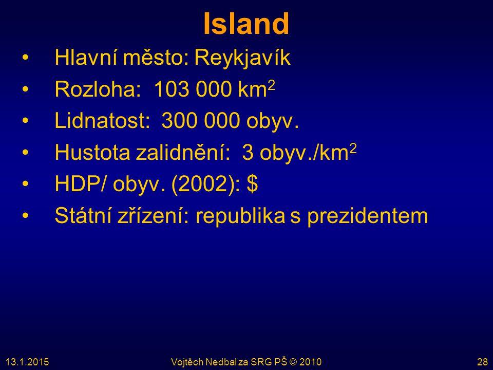 13.1.2015Vojtěch Nedbal za SRG PŠ © 201028 Island Hlavní město: Reykjavík Rozloha: 103 000 km 2 Lidnatost: 300 000 obyv. Hustota zalidnění: 3 obyv./km