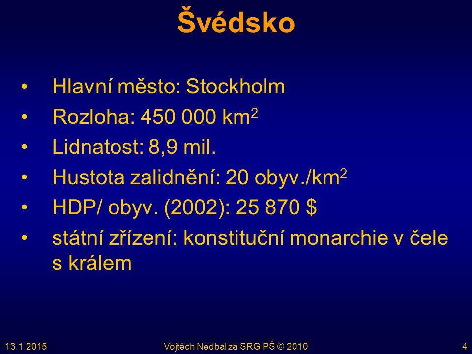 13.1.2015Vojtěch Nedbal za SRG PŠ © 20104 Švédsko Hlavní město: Stockholm Rozloha: 450 000 km 2 Lidnatost: 8,9 mil. Hustota zalidnění: 20 obyv./km 2 H