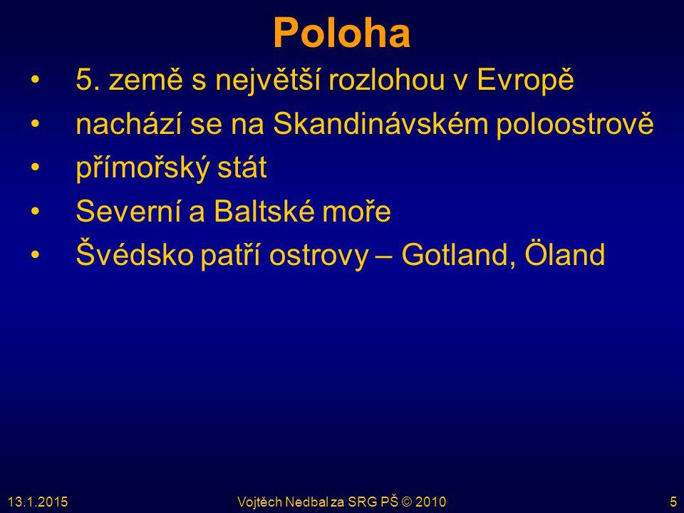 13.1.2015Vojtěch Nedbal za SRG PŠ © 20105 Poloha 5. země s největší rozlohou v Evropě nachází se na Skandinávském poloostrově přímořský stát Severní a