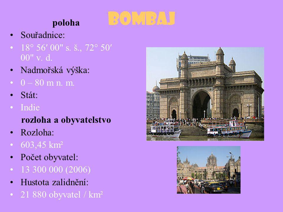 Bombaj poloha Souřadnice: 18° 56′ 00 s.š., 72° 50′ 00 v.