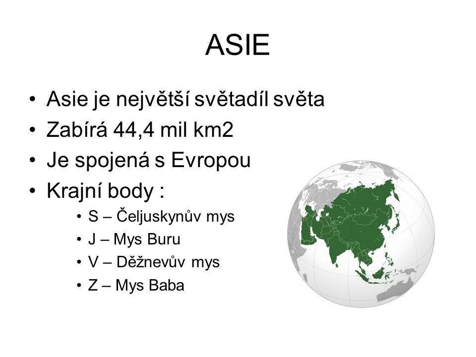ASIE Asie je největší světadíl světa Zabírá 44,4 mil km2 Je spojená s Evropou Krajní body : S – Čeljuskynův mys J – Mys Buru V – Děžnevův mys Z – Mys