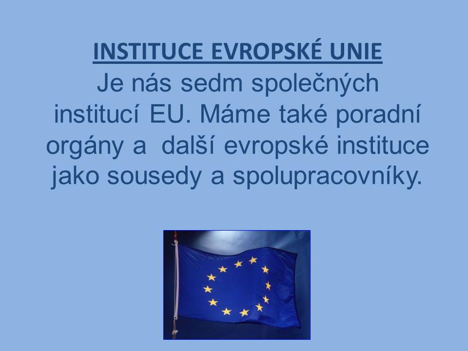 INSTITUCE EVROPSKÉ UNIE Je nás sedm společných institucí EU.