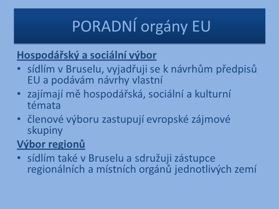 PORADNÍ orgány EU Hospodářský a sociální výbor sídlím v Bruselu, vyjadřuji se k návrhům předpisů EU a podávám návrhy vlastní zajímají mě hospodářská, sociální a kulturní témata členové výboru zastupují evropské zájmové skupiny Výbor regionů sídlím také v Bruselu a sdružuji zástupce regionálních a místních orgánů jednotlivých zemí
