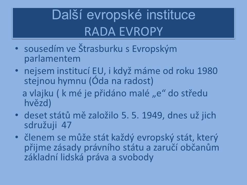 """Další evropské instituce RADA EVROPY sousedím ve Štrasburku s Evropským parlamentem nejsem institucí EU, i když máme od roku 1980 stejnou hymnu (Óda na radost) a vlajku ( k mé je přidáno malé """"e do středu hvězd) deset států mě založilo 5."""