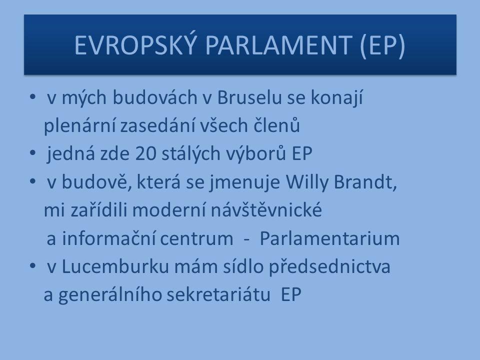 EVROPSKÝ PARLAMENT (EP) v mých budovách v Bruselu se konají plenární zasedání všech členů jedná zde 20 stálých výborů EP v budově, která se jmenuje Willy Brandt, mi zařídili moderní návštěvnické a informační centrum - Parlamentarium v Lucemburku mám sídlo předsednictva a generálního sekretariátu EP