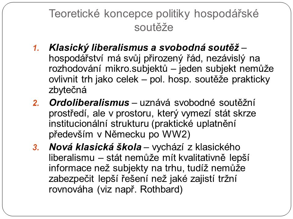Teoretické koncepce politiky hospodářské soutěže 1. Klasický liberalismus a svobodná soutěž – hospodářství má svůj přirozený řád, nezávislý na rozhodo