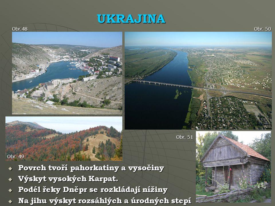UKRAJINA Obr.48 Obr.50  Povrch tvoří pahorkatiny a vysočiny  Výskyt vysokých Karpat.