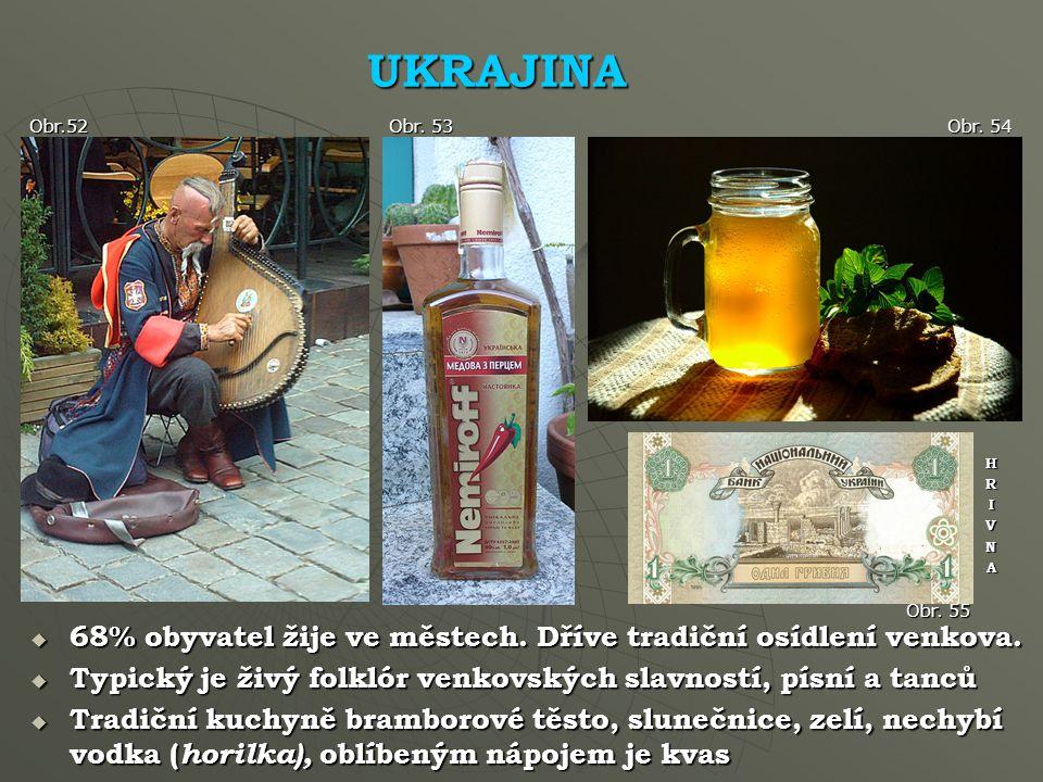 UKRAJINA Obr.52 Obr.53  68% obyvatel žije ve městech.