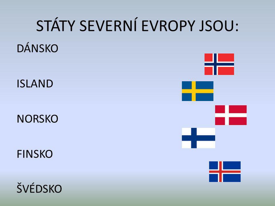 STÁTY SEVERNÍ EVROPY JSOU: DÁNSKO ISLAND NORSKO FINSKO ŠVÉDSKO