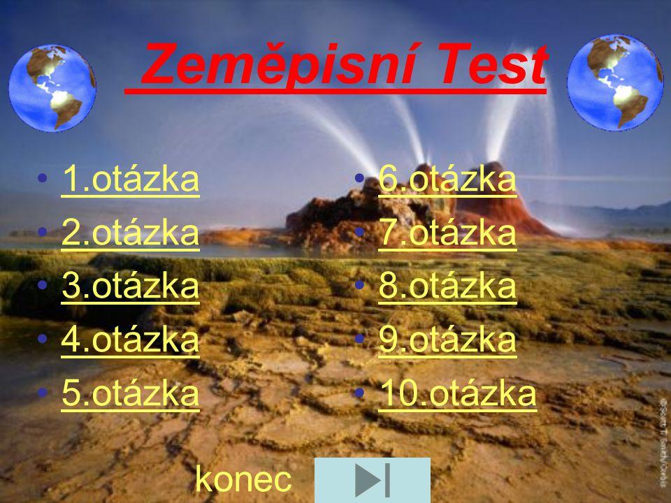 Zeměpisní Test 1.otázka 2.otázka 3.otázka 4.otázka 5.otázka 6.otázka 7.otázka 8.otázka 9.otázka 10.otázka konec