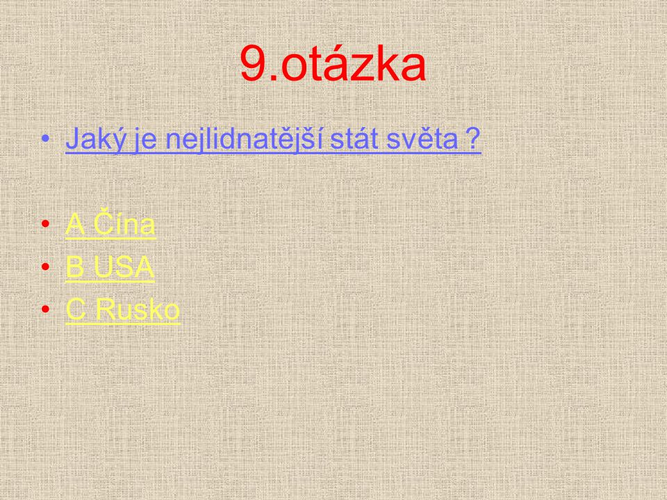 9.otázka Jaký je nejlidnatější stát světa ? A ČínaA Čína B USAB USA C RuskoC Rusko