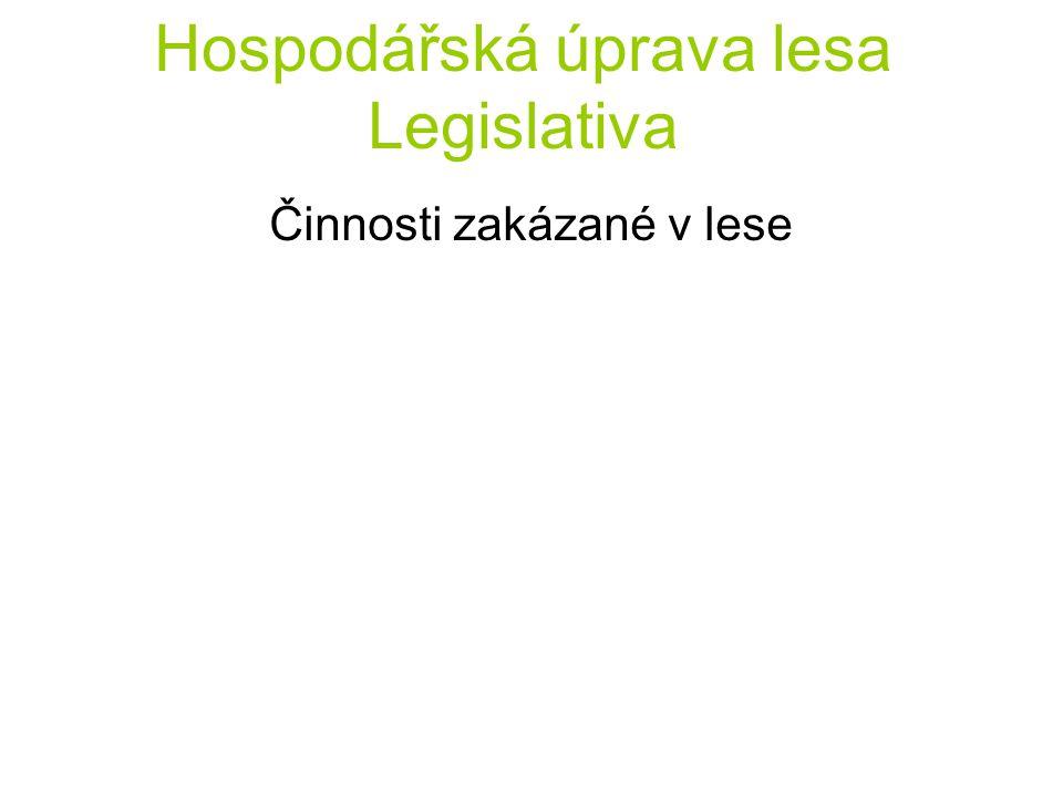 Hospodářská úprava lesa Legislativa Činnosti zakázané v lese