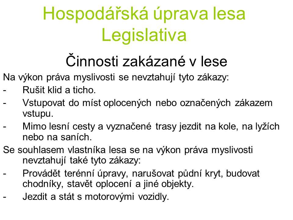 Hospodářská úprava lesa Legislativa Činnosti zakázané v lese Na výkon práva myslivosti se nevztahují tyto zákazy: -Rušit klid a ticho.