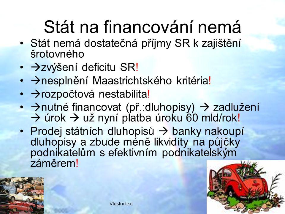 Stát na financování nemá Stát nemá dostatečná příjmy SR k zajištění šrotovného  zvýšení deficitu SR.