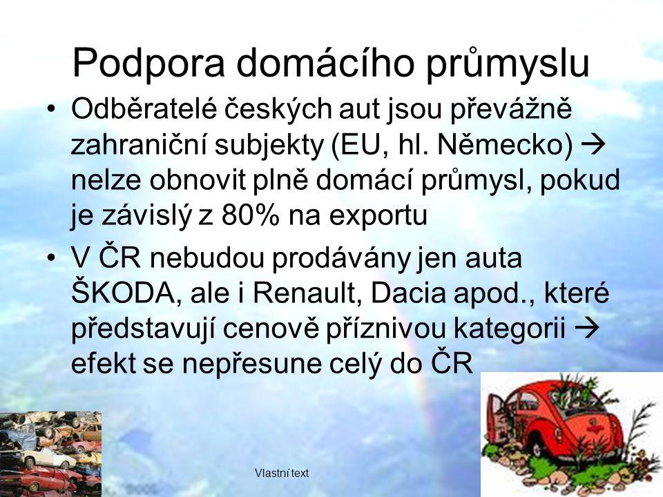 Podpora domácího průmyslu Odběratelé českých aut jsou převážně zahraniční subjekty (EU, hl.