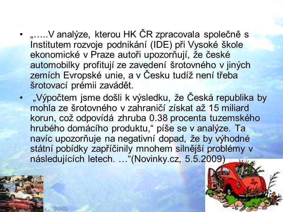 """""""…..V analýze, kterou HK ČR zpracovala společně s Institutem rozvoje podnikání (IDE) při Vysoké škole ekonomické v Praze autoři upozorňují, že české automobilky profitují ze zavedení šrotovného v jiných zemích Evropské unie, a v Česku tudíž není třeba šrotovací prémii zavádět."""