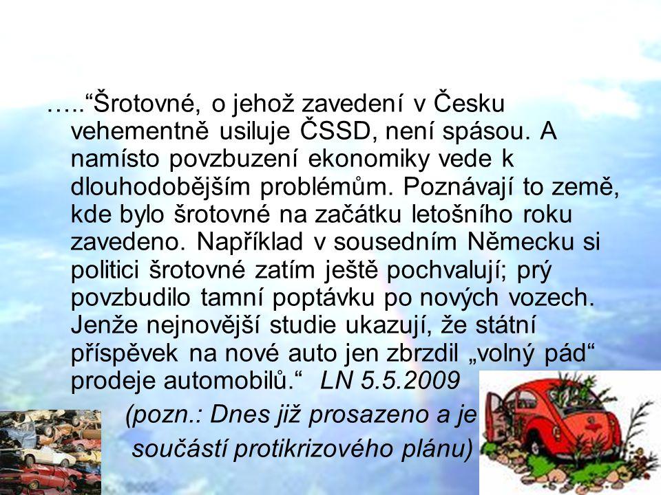 … Také ze Slovenska postupem času přicházejí první hlasy, podle kterých státní příspěvek na výměnu starého automobilu za nový neměl na tamní ekonomiku žádný mimořádný vliv.