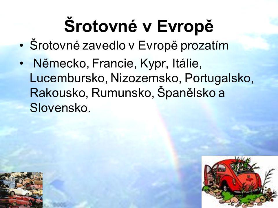 Šrotovné v Evropě Šrotovné zavedlo v Evropě prozatím Německo, Francie, Kypr, Itálie, Lucembursko, Nizozemsko, Portugalsko, Rakousko, Rumunsko, Španělsko a Slovensko.