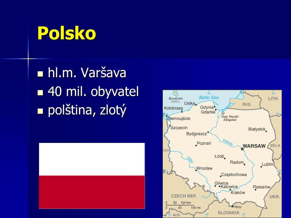 Polsko hl.m. Varšava hl.m. Varšava 40 mil. obyvatel 40 mil.