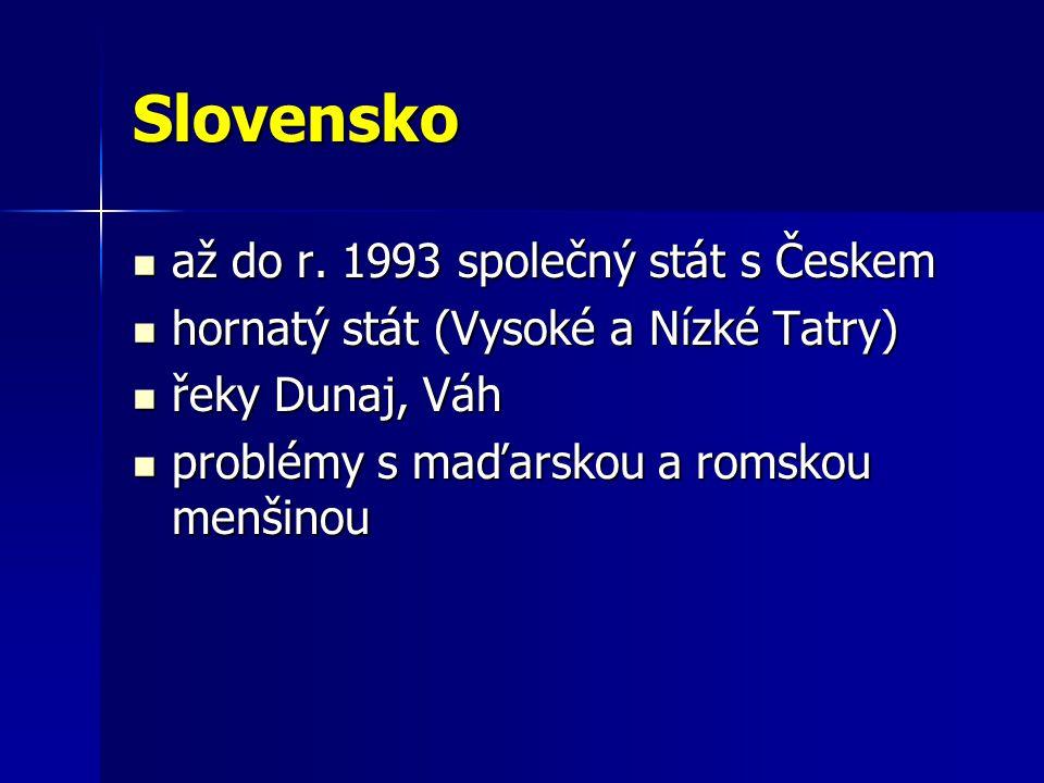 Slovensko až do r. 1993 společný stát s Českem až do r.