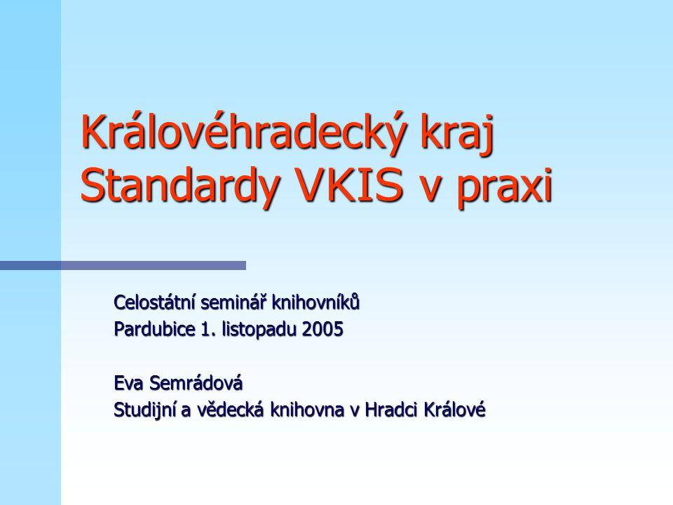 Královéhradecký kraj Standardy VKIS v praxi Celostátní seminář knihovníků Pardubice 1.