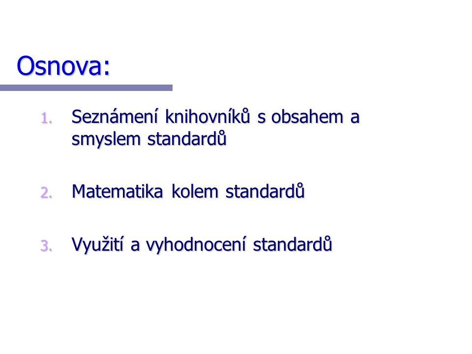 Osnova: 1. Seznámení knihovníků s obsahem a smyslem standardů 2.