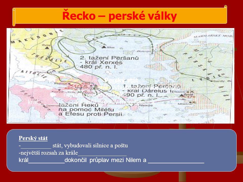 Řecko – perské války Perský stát __________ stát, vybudovali silnice a poštu největší rozsah za krále________________ král___________dokončil průplav