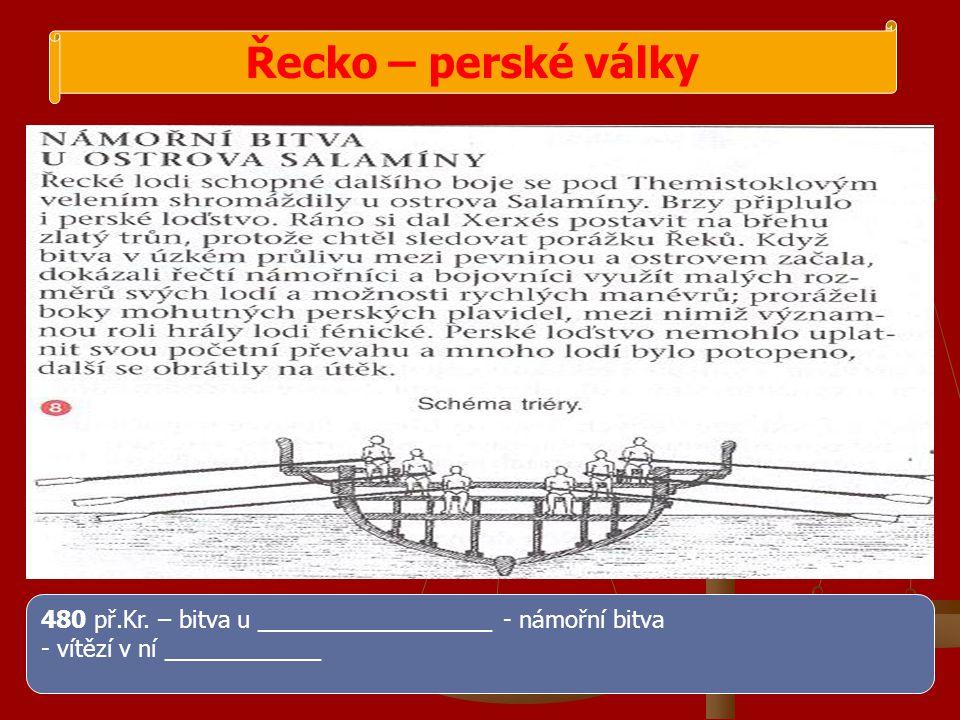 480 př.Kr. – bitva u __________________ - námořní bitva - vítězí v ní ____________