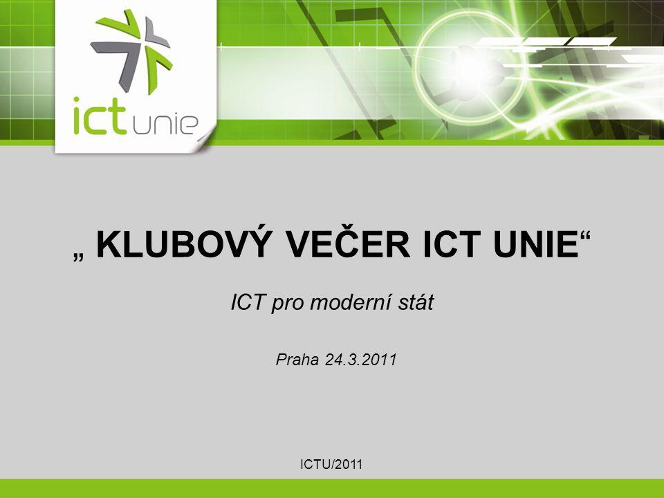 """"""" KLUBOVÝ VEČER ICT UNIE ICT pro moderní stát Praha 24.3.2011 ICTU/2011"""