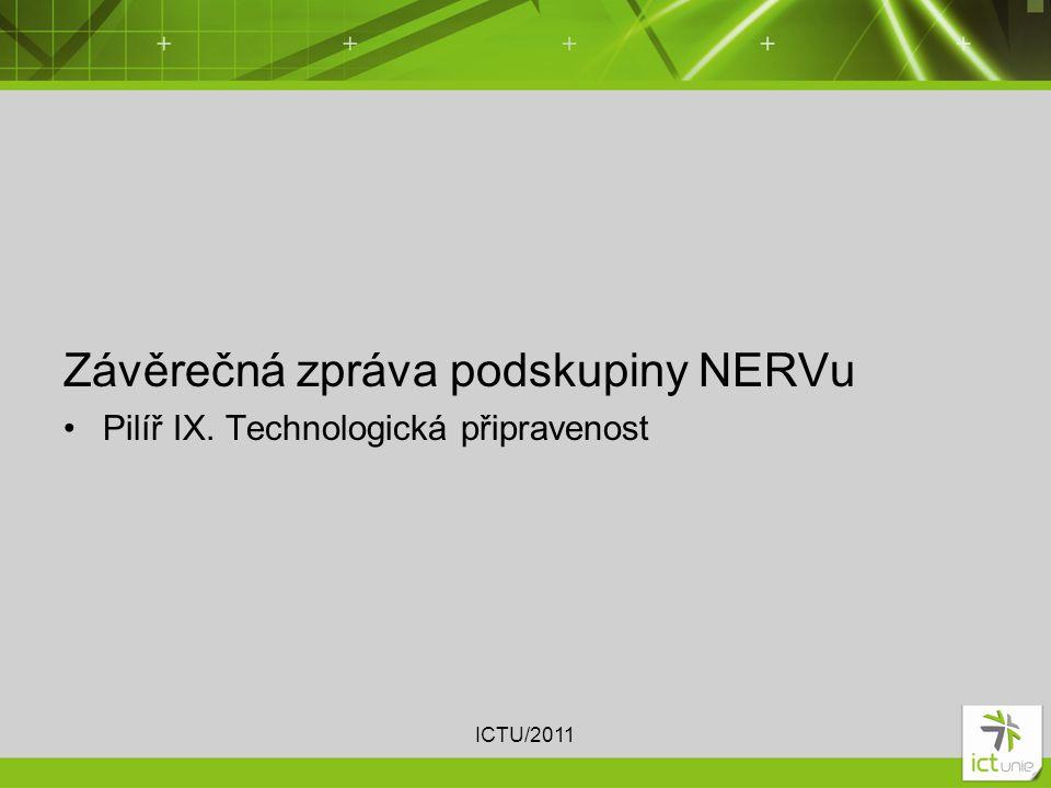 Závěrečná zpráva podskupiny NERVu Pilíř IX. Technologická připravenost ICTU/2011