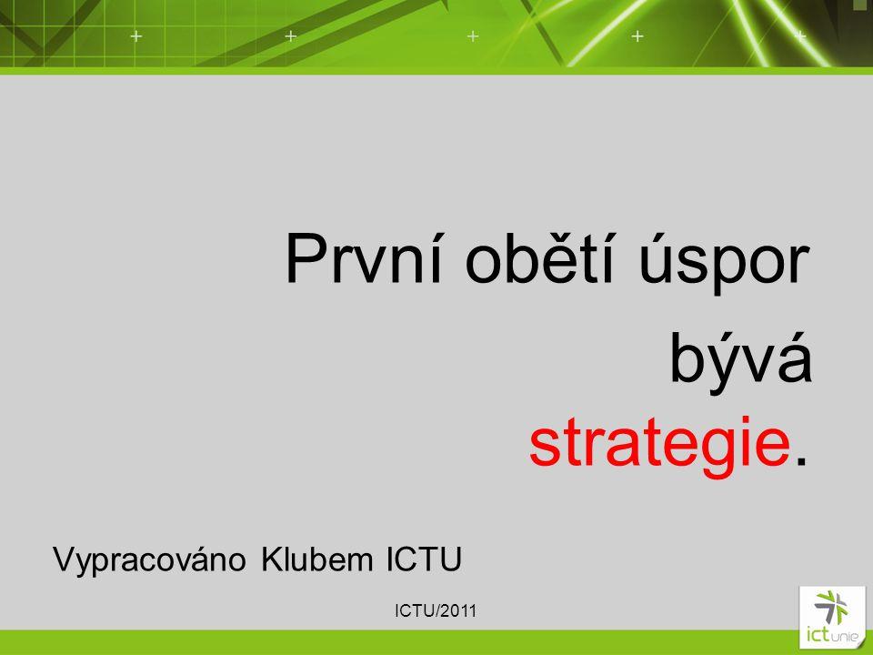 První obětí úspor bývá strategie. Vypracováno Klubem ICTU ICTU/2011