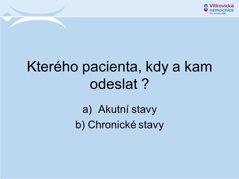 Kterého pacienta, kdy a kam odeslat ? a)Akutní stavy b) Chronické stavy