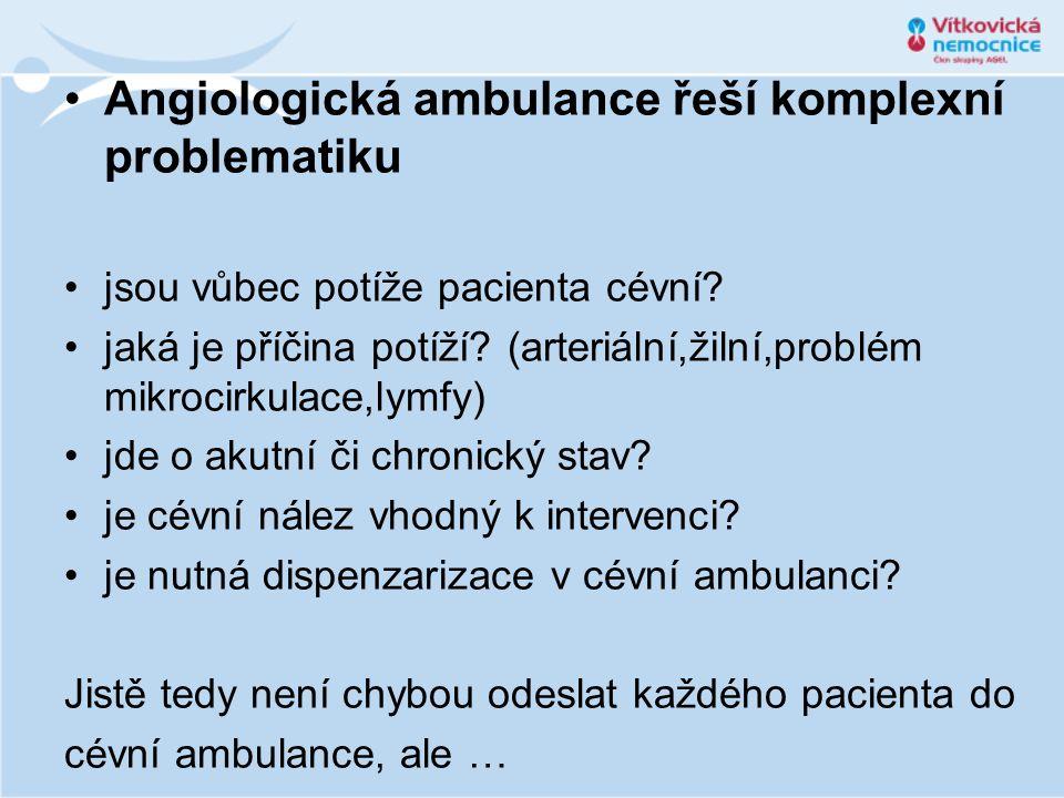 Angiologická ambulance řeší komplexní problematiku jsou vůbec potíže pacienta cévní? jaká je příčina potíží? (arteriální,žilní,problém mikrocirkulace,