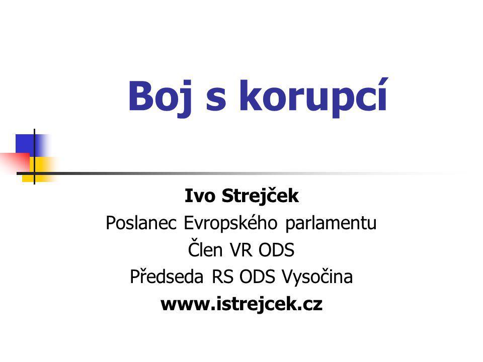 Boj s korupcí Ivo Strejček Poslanec Evropského parlamentu Člen VR ODS Předseda RS ODS Vysočina www.istrejcek.cz