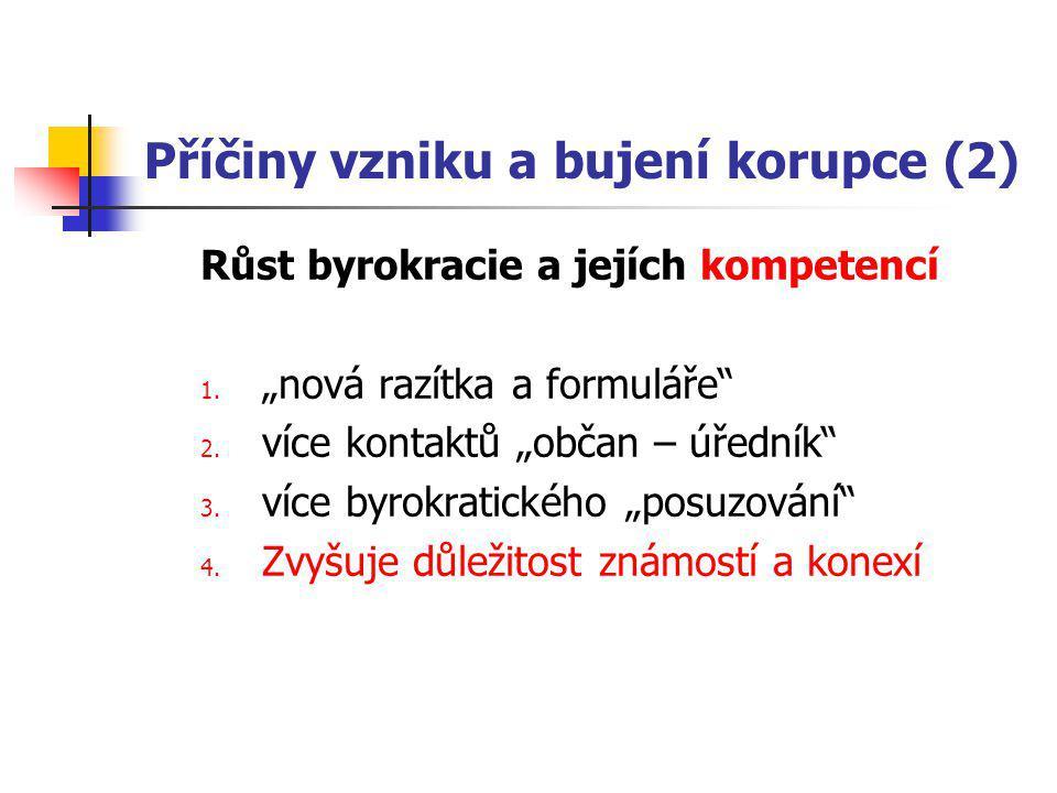 Příčiny vzniku a bujení korupce (2) Růst byrokracie a jejích kompetencí 1.