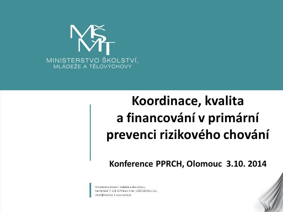 1 Koordinace, kvalita a financování v primární prevenci rizikového chování Konference PPRCH, Olomouc 3.10. 2014 Ministerstvo školství, mládeže a tělov