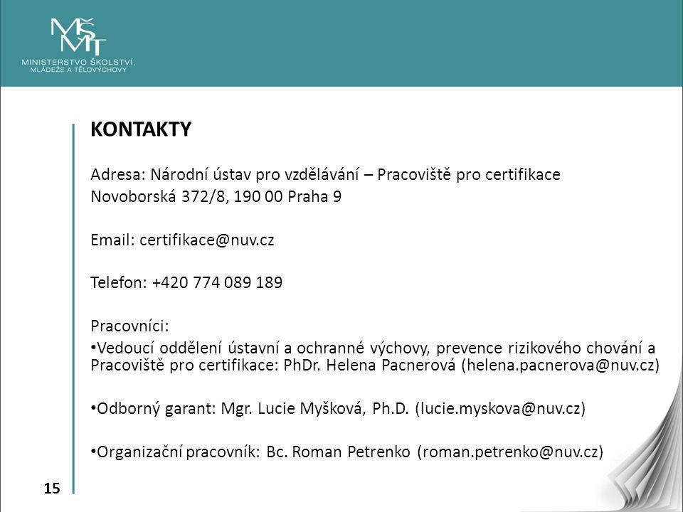 15 KONTAKTY Adresa: Národní ústav pro vzdělávání – Pracoviště pro certifikace Novoborská 372/8, 190 00 Praha 9 Email: certifikace@nuv.cz Telefon: +420