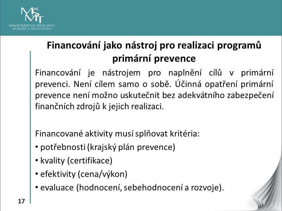 17 Financování jako nástroj pro realizaci programů primární prevence Financování je nástrojem pro naplnění cílů v primární prevenci. Není cílem samo o