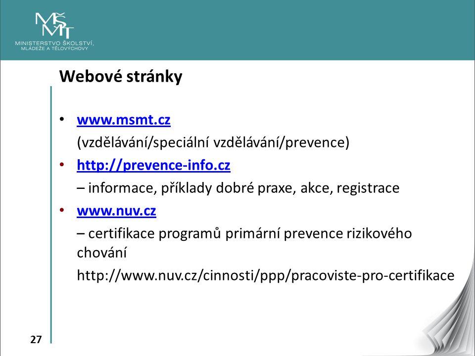 27 Webové stránky www.msmt.cz (vzdělávání/speciální vzdělávání/prevence) http://prevence-info.cz http://prevence-info.cz – informace, příklady dobré p