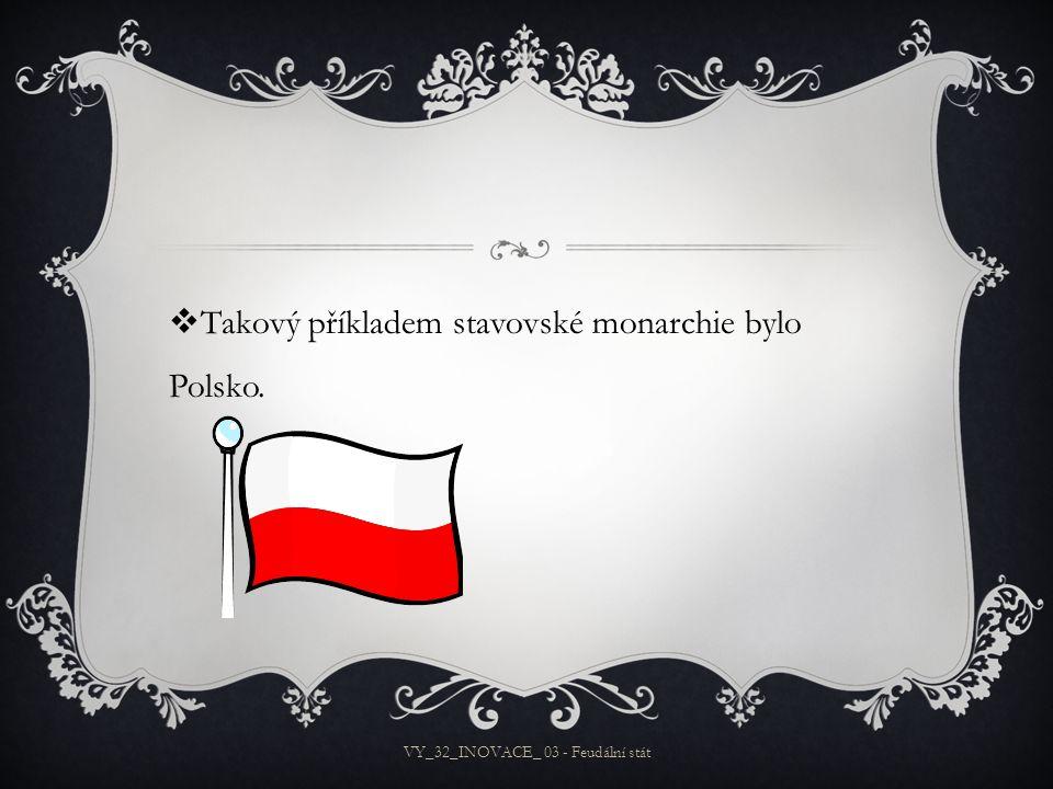  Takový příkladem stavovské monarchie bylo Polsko. VY_32_INOVACE_ 03 - Feudální stát