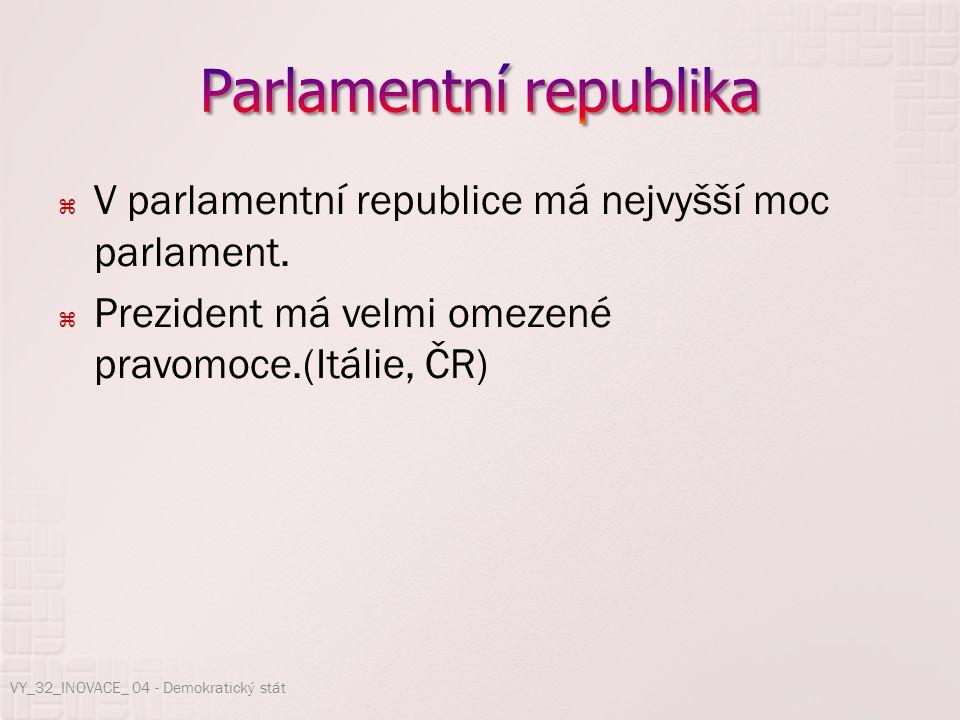  V parlamentní republice má nejvyšší moc parlament.  Prezident má velmi omezené pravomoce.(Itálie, ČR) VY_32_INOVACE_ 04 - Demokratický stát