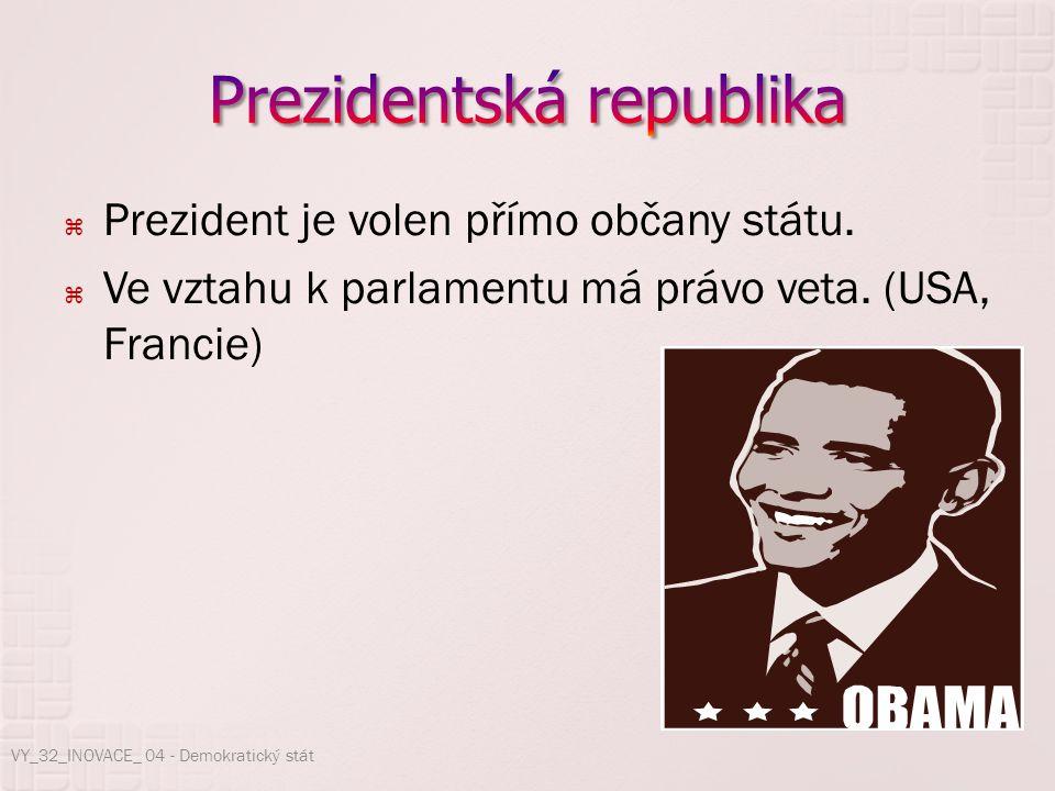  Prezident je volen přímo občany státu.  Ve vztahu k parlamentu má právo veta. (USA, Francie) VY_32_INOVACE_ 04 - Demokratický stát